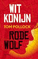 Wit Konijn / Rode Wolf - Tom Pollock (ISBN 9789025768034)