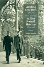 Verscheur deze brief! Ik vertel veel te veel - Willem Frederik Hermans, Gerard Reve (ISBN 9789023425939)