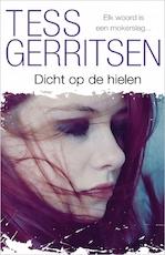 Dicht op de hielen - Tess Gerritsen (ISBN 9789402757262)
