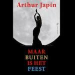 Maar buiten is het feest - Arthur Japin (ISBN 9789029526548)