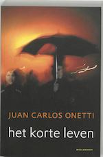 Het korte leven - Juan Carlos Onetti (ISBN 9789029077309)