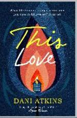 This Love - Dani Atkins (ISBN 9781471142253)