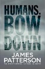 Humans, Bow Down - James Patterson (ISBN 9781780895505)