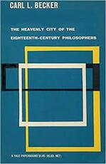 Heavenly City of the Eighteenth-Century Philosophers - Carl L. Becker