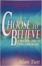 Choose to Believe - Alan Tutt (ISBN 9780979672644)