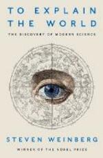 To Explain the World - Steven Weinberg (ISBN 9780241196625)