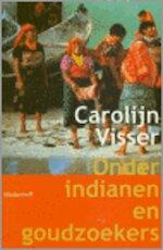 Onder Indianen en goudzoekers - Carolijn Visser (ISBN 9789029070638)