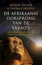 De Afrikaanse oorsprong van de farao's - Thomas Robert / Brophy Bauval (ISBN 9789021549835)