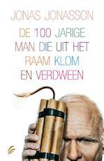 De 100-jarige man die uit het raam klom en verdween - Jonas Jonasson (ISBN 9789056725044)