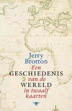 Een geschiedenis van de wereld in twaalf kaarten - Jerry Brotton (ISBN 9789085424932)