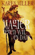 Magier tegen wil en dank - Karen Miller (ISBN 9789024580057)