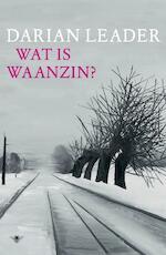 Wat is waanzin? - Darian Leader (ISBN 9789023472025)