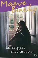 En vergeet niet te leven - Maeve Binchy (ISBN 9789000336166)