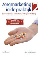 Zorgmarketing in de praktijk / II - Sjors van Leeuwen (ISBN 9789023246862)