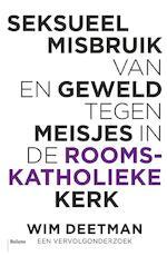 Seksueel misbruik van en geweld tegen meisjes in de Rooms-Katholieke kerk - Wim Deetman (ISBN 9789460035944)