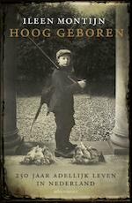 Hoog geboren - Ileen Montijn (ISBN 9789045025360)