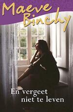 En vergeet niet te leven - Maeve Binchy (ISBN 9789000336173)