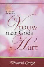 Een Vrouw naar Gods Hart - Elizabeth George (ISBN 9789077669068)
