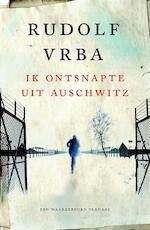 Ik ontsnapte uit Auschwitz - Rudolf Vrba (ISBN 9789021557625)