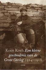 Een kleine geschiedenis van de Grote Oorlog - Koen Koch (ISBN 9789026327391)