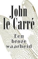 Een broze waarheid - John Le Carre (ISBN 9789021809236)