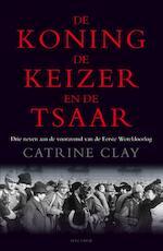 De koning, de keizer en de tsaar - Catrine Clay (ISBN 9789000326464)