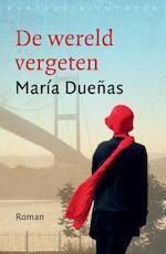 De wereld vergeten - Maria Dueñas (ISBN 9789028425408)