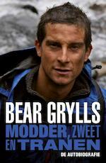 Modder, zweet en tranen - Bear Grylls (ISBN 9789021015781)