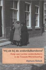Hij zit bij de onderduikersbond - Alphons Siebelt (ISBN 9789059971950)
