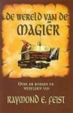De wereld van de magiër - over de boeken en werelden van Raymond E. Feist