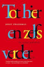 Tot hier en zelfs verder - Joost Zwagerman (ISBN 9789029506892)