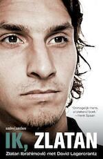 Ik, Zlatan - Zlatan Ibrahimovic, David Lagercrantz (ISBN 9789026335969)