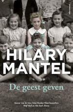 De geest geven - Hilary Mantel (ISBN 9789025448042)