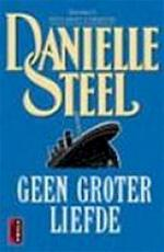Geen groter liefde - Danielle Steel (ISBN 9789024524273)