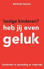 Lastige kinderen? Heb jij even geluk - Berthold Gunster (ISBN 9789044969054)