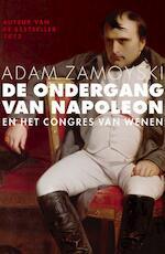 De ondergang van Napoleon - Adam Zamoyski (ISBN 9789050188777)
