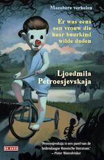 Er was eens een vrouw die haar buurkind wilde doden - Ljoedmila Petroesjevskaja (ISBN 9789044536041)
