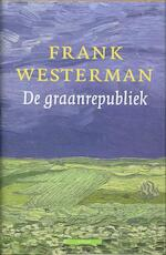De Graanrepubliek - Frank. Westerman (ISBN 9789045004402)