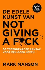 De edele kunst van not giving a fuck - Mark Manson (ISBN 9789400509023)