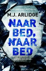 Naar bed, naar bed - M.J. Arlidge (ISBN 9789402308983)
