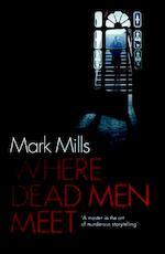 Where Dead Men Meet - Mark Mills (ISBN 9780755392384)