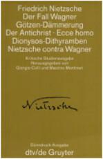 Der Fall Wagner ; Götzen-Dämmerung ; Der Antichrist ; Ecce homo ; Dionysos-Dithyramben ; Nietzsche contra Wagner - Friedrich Nietzsche (ISBN 9783423022262)