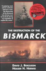 The Destruction of the Bismarck - David Jay Bercuson, Holger H. Herwig (ISBN 9781585673971)