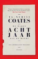 We waren acht jaar aan de macht - Ta-Nehisi Coates (ISBN 9789000360932)