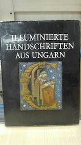 Illuminierte Handschriften aus Ungarn vom 11.-16. Jahrhundert - Ilona Berkovits