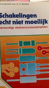 Schakelingen echt niet moeilijk - Eenvoudige elektonica-bouwprojekten - Nachbar (ISBN 9789070160708)