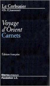 Le Corbusier - Voyage d'Orient - Carnets - Le Corbusier (ISBN 9781904313700)