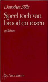 Speel toch van brood en rozen - Dorothee Sölle, Anneke Rademaker-brey (ISBN 9789025942113)