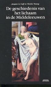 De geschiedenis van het lichaam in de Middeleeuwen - J. le Goff, N. Truong (ISBN 9789035127623)