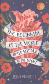 The Beginning of the World in the Middle of the Night - Jen Campbell (ISBN 9781473653535)